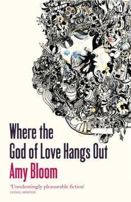 Bloom, Amy / Where The God Of Love Hangs Out