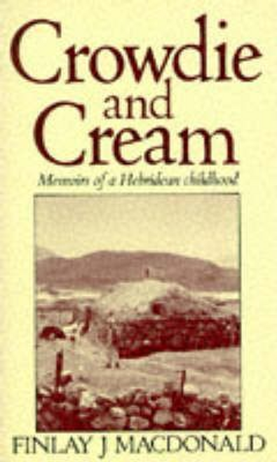Macdonald, Finlay J. / Crowdie and Cream : Memoirs of a Hebridean Childhood