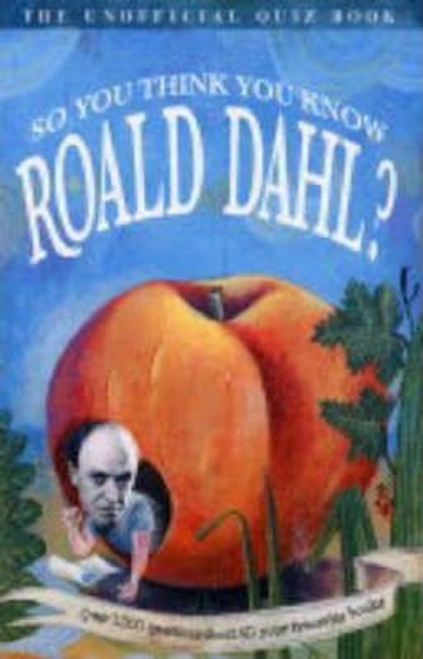 Gifford, Clive / So You Think You Know Roald Dahl?