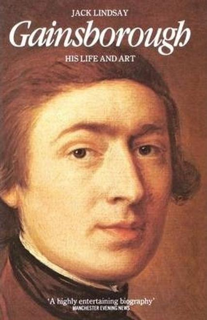 Lindsay, Jack / Thomas Gainsborough : His Life and Art