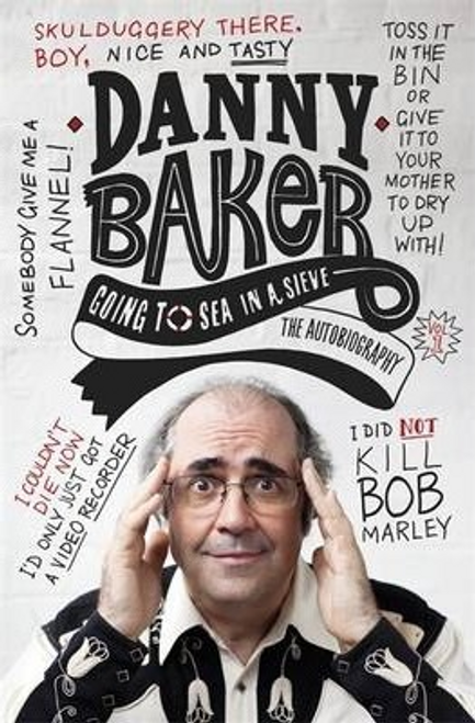 Baker, Danny / Going to Sea in a Sieve : The Autobiography