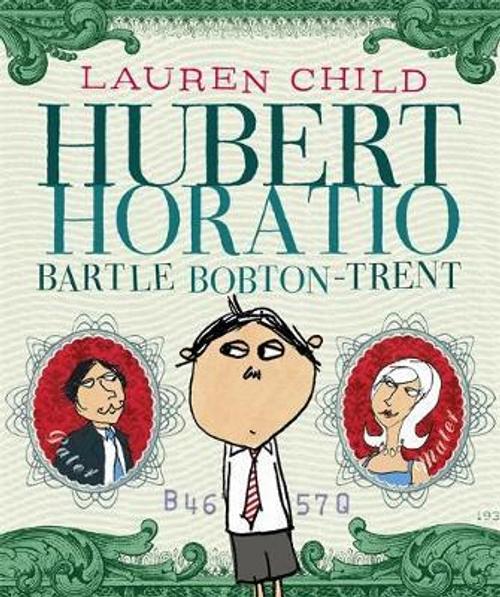 Child, Lauren / Hubert Horatio Bartle Bobton-Trent (Children's Picture Book)