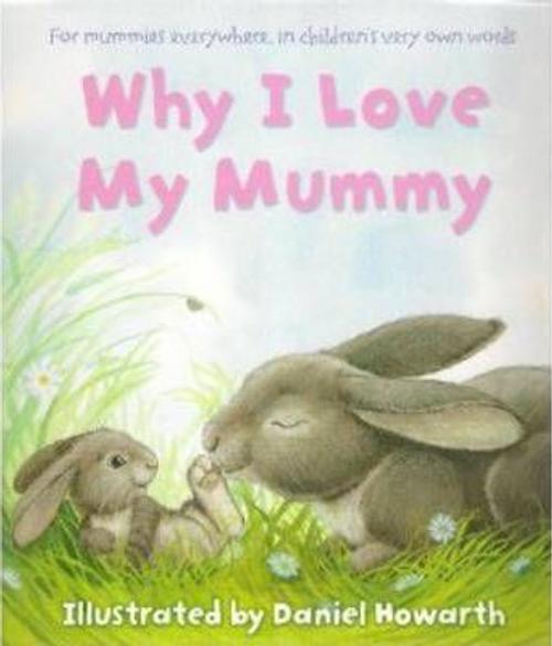 Howarth, Daniel / Why I Love My Mummy (Children's Picture Book)