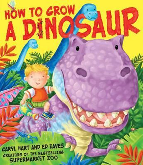 Hart, Caryl / How to Grow a Dinosaur (Children's Picture Book)