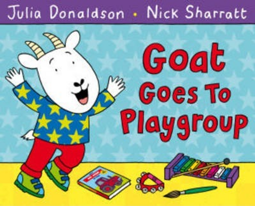 Donaldson, Julia / Goat Goes to Playgroup (Children's Picture Book)