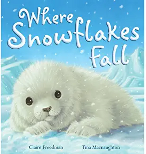 Freedman, Claire / Where Snowflakes Fall (Children's Picture Book)