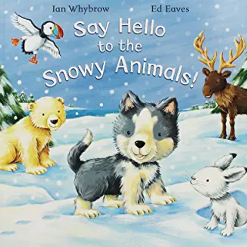 Whybrow, Ian / Say Hello To The Snowy Animals (Children's Picture Book)