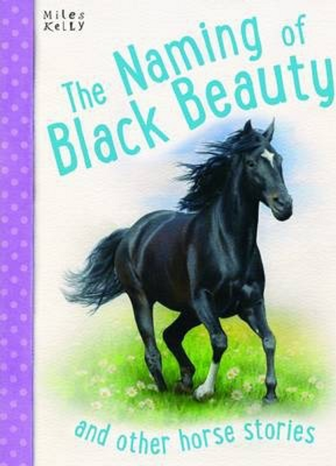 Kelly, Miles / Naming of Black Beauty (Children's Picture Book)
