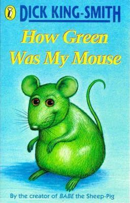 King-Smith, Dick / How Green Was My Mouse