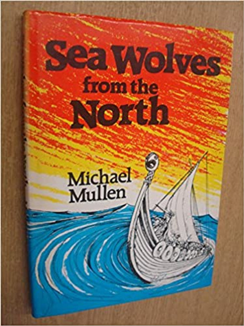 Mullen, Michael - Sea Wolves from the North - HB Illustrated - Vikings - 1983
