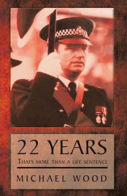 Wood, Michael / 22 Years, Thats More Than a Life Sentence (Large Paperback)