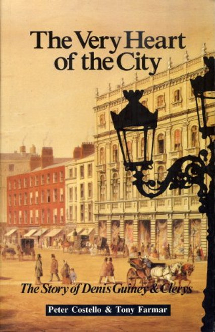 Costello, Peter & Farmar, Tony - The Very Heart of the City : The Story of Denis Guiney & Clerys - PB - 1992