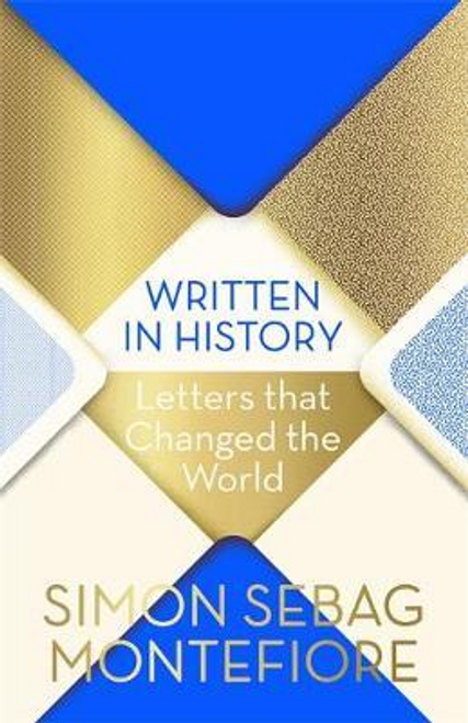 Montefiore, Simon Sebag / Written in History : Letters that Changed the World (Hardback)