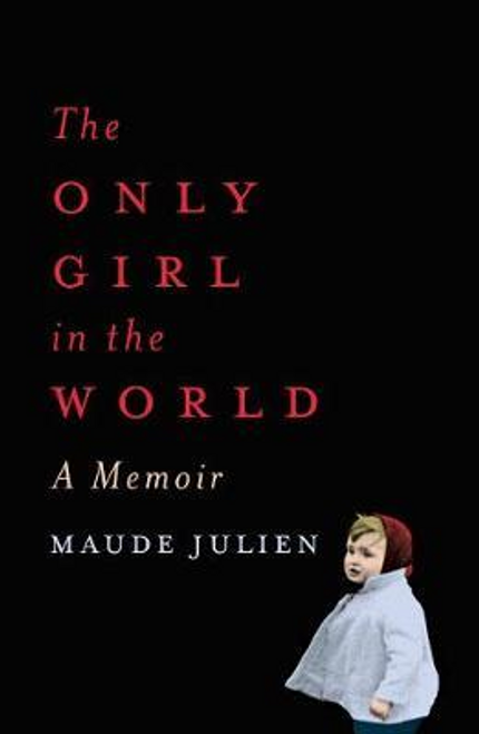 Julien, Maude / The Only Girl in the World : A Memoir (Hardback)