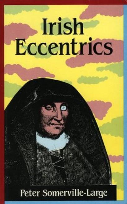 Somerville-Large, Peter - Irish Eccentrics : A Selection - PB - 1990