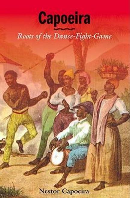 Capoeira, Nestor / Capoeira : Roots Dance Fight (Large Paperback)