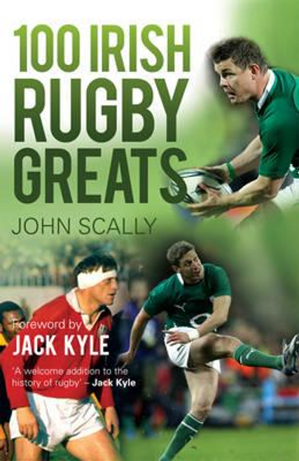 Scally, J. / 100 Irish Rugby Greats (Large Paperback)