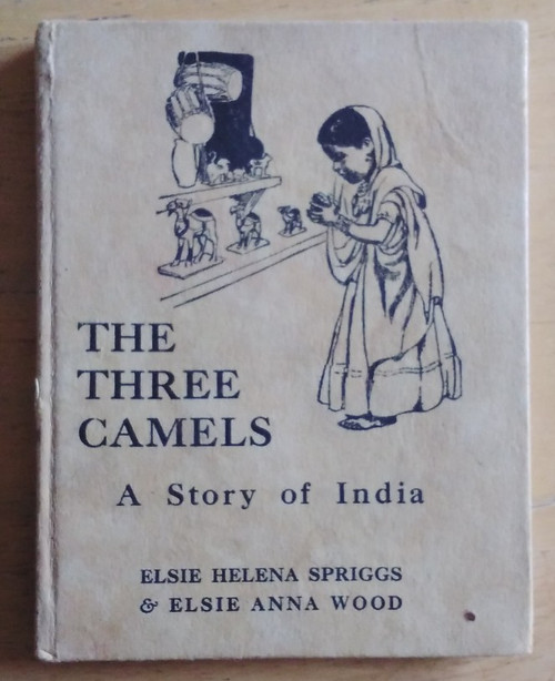 Spriggs, Elsie Helena & Wood, Elsie Anna - The Three Camels : A Story of India - HB 1950 ( Nursery Books Series )