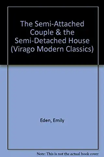 Eden, Emily / The Semi-Attached Couple and the Semi-Detached House