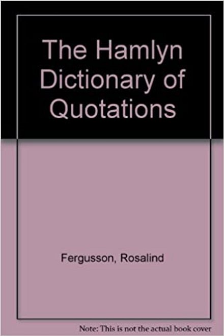 Fergusson, Rosalind / DICTIONARY OF QUOTATIONS