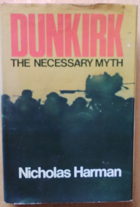 Harman, Nicholas - Dunkirk : The Necessary Myth - HB - WW2