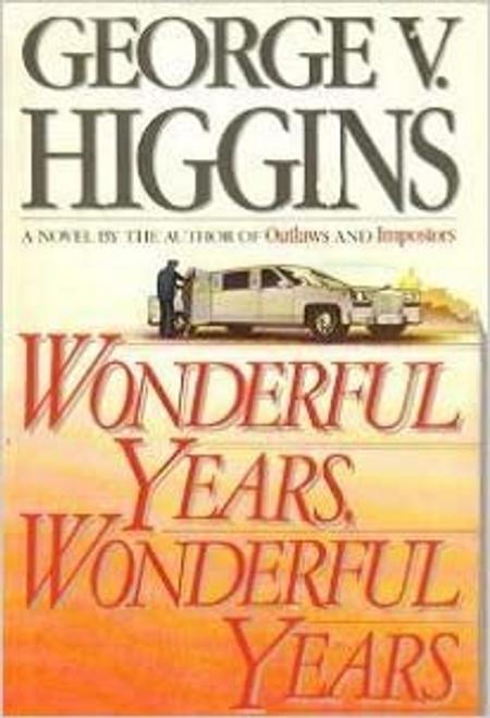 Higgins, George V. / Wonderful Years, Wonderful Years