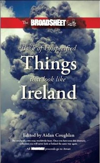 Coughlan, Aidan / The Broadsheet Book of Things That Look Like Ireland