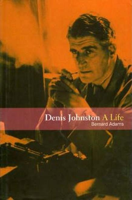 Adams, Bernard / Denis Johnston : A Life (Hardback)