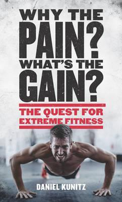 Kunitz, Daniel / Why the Pain, What's the Gain? (Hardback)