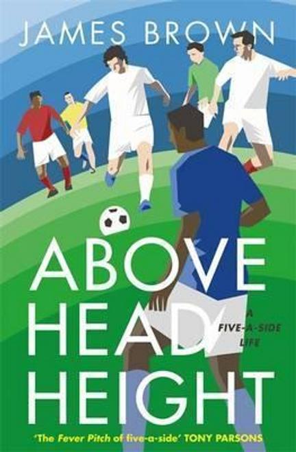 Brown, James / Above Head Height (Hardback)