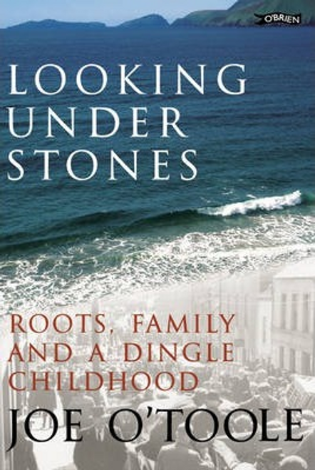 O'Toole, Joe / Looking Under Stones  - Roots, Family and a Dingle Childhood(Hardback)