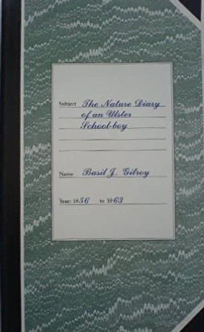 Gilroy, Basil J - The Nature Diary of an Ulster Schoolboy 1956-1963- PB 1991