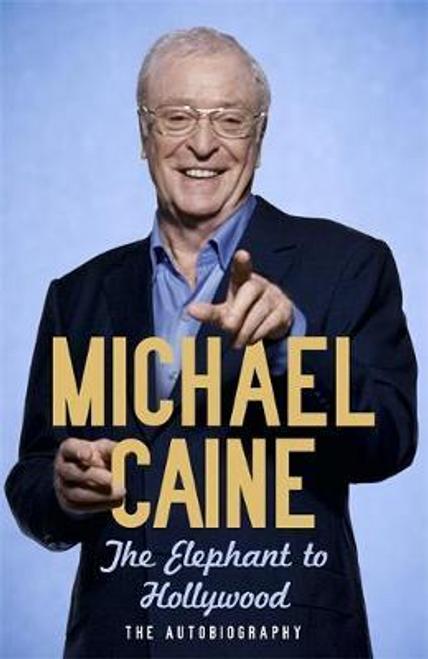 Caine, Michael / The Elephant to Hollywood (Hardback)