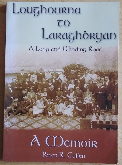 Cullen, Peter R. - Loughourna to Laraghbryan : A Long and Winding Road - A Memoir - PB - Tipperary - SIGNED