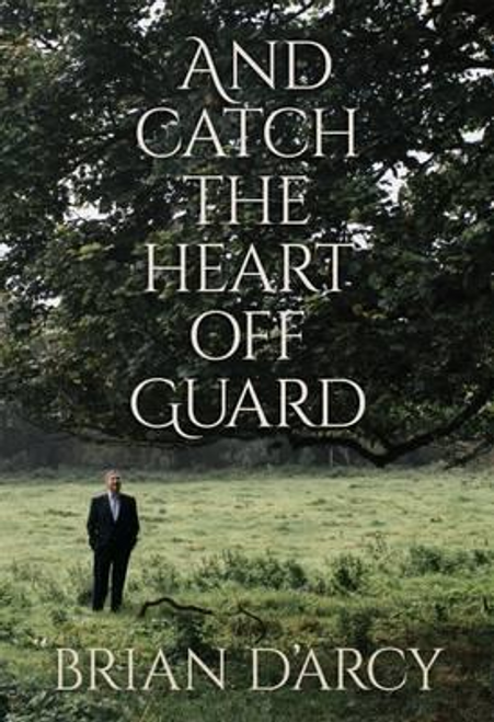 D'Arcy, Brian / And Catch the Heart off Guard (Hardback)