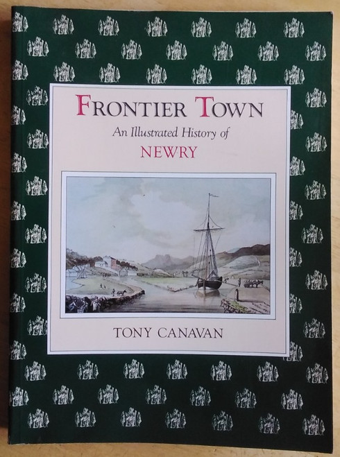 Canavan, Tony - Frontier Town : An Illustrated history of Newry - PB - Blackstaff Press 1989