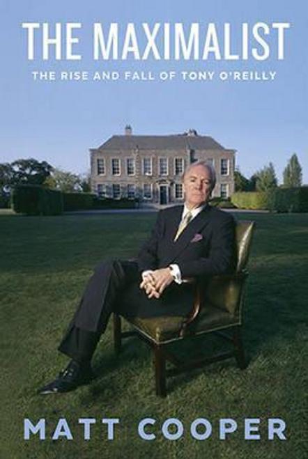 Cooper, Matt / The Maximalist : The Rise and Fall of Tony O'Reilly (Hardback)