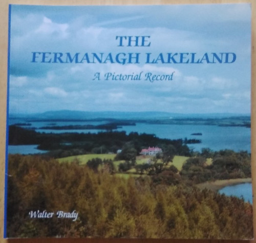 Brady, Walter - The Fermanagh Lakeland : A Pictorial Record - PB