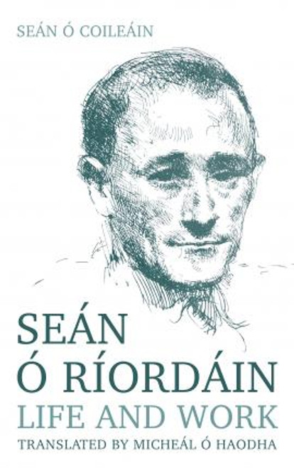 Ó Coileáin, Seán - Seán ó Riordáin : Life and work - PB - Translated by Mícheál Ó h-Aodha