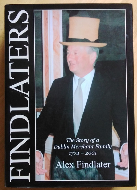 Findlater, Alex - Findlaters : The story of a Dublin Merchant Family 1774-2001 - HB