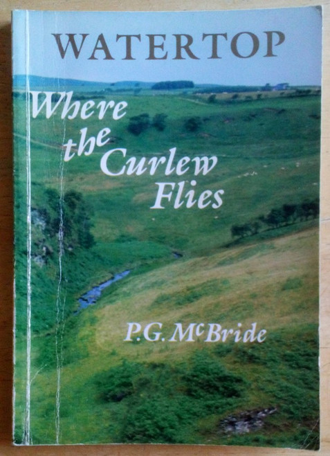 McBride, Patrick G - Watertop : Where The Curlew Flies - SIGNED - Biography, Antrim 1992