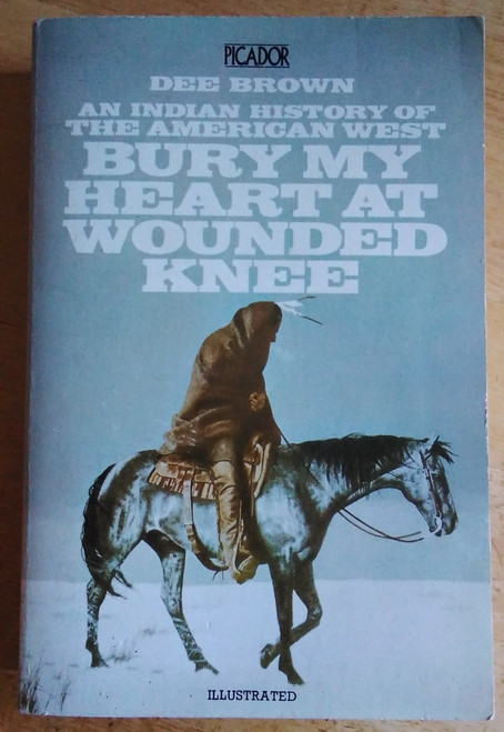 Brown, Dee - Bury My Heart at Wounded Knee ( An Indian Hist0ry of the American West) - Illustrated Vintage Picador Edition - 1983