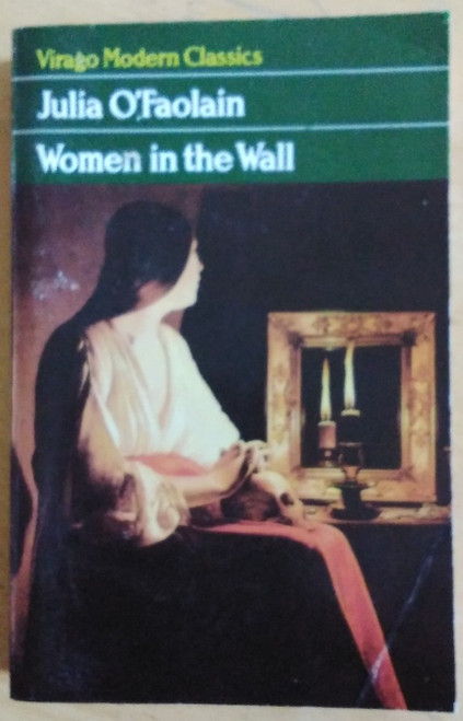 O'Faolain, Julia - Women in the Wall - Virago Modern Classics - Vintage PB - 1985 ( originally 1973)