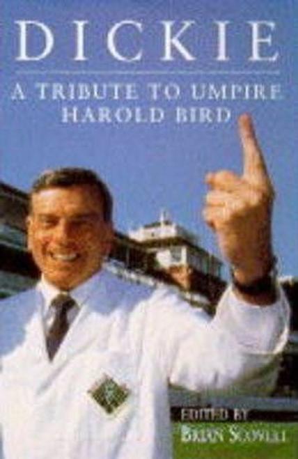 Scovell, Brian / Dickie : Tribute to Umpire Harold Bird (Hardback)