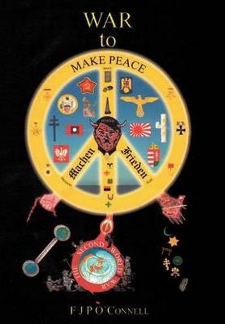 O'Connell, F. J. P. / War To Make Peace (Hardback)