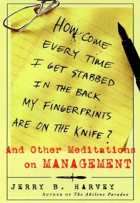 Harvey, Jerry B. / How Come Every Time I Get Stabbed in the Back My Fingerprints Are on the Knife? (Hardback)