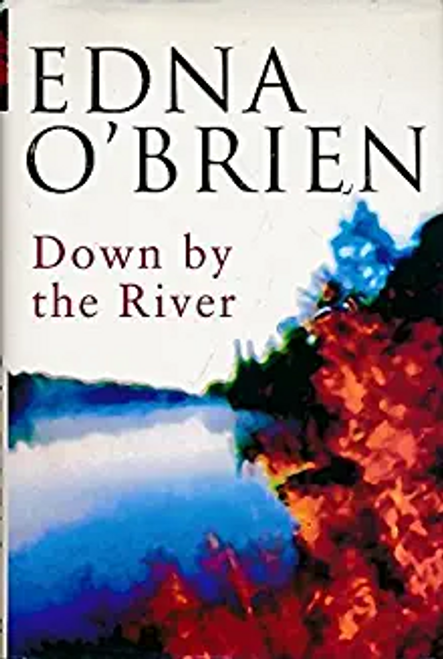 O'Brien, Edna / Down By The River (Hardback)