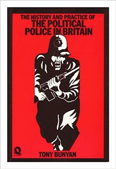 Bunyan, Tony - The History and Practice of The Political Police in Britain - PB -1977