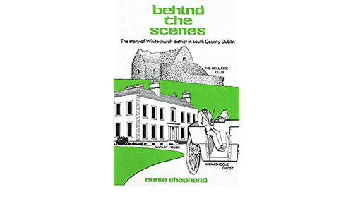 Shepherd, Ernie - Behind the Scenes : The Story of Whitechurch District in South County Dublin - PB 1983
