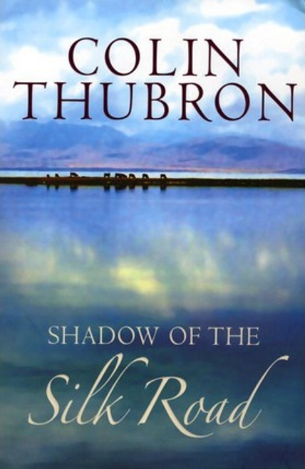 Thubron, Colin / Shadow of the Silk Road (Large Paperback)